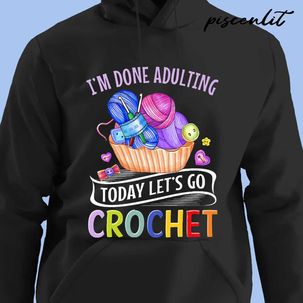 I'm Done Adulting Today Let's Go Crochet Tshirts Black - from piscenlit.com 4