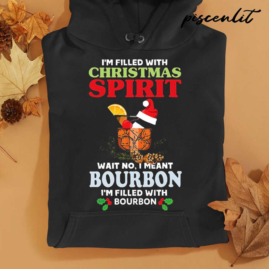 I'm Filled With Christmas Spirit Wait No I Meant Bourbon I'm Filled With Bourbon Tshirts Black - from piscenlit.com 4