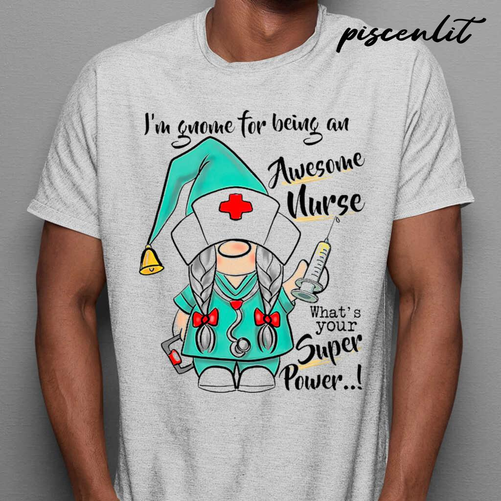 I'm Gnome For Being An Awesome Nurse Life What's Your Superpower Tshirts White - from piscenlit.com 1