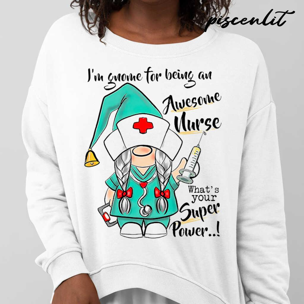 I'm Gnome For Being An Awesome Nurse Life What's Your Superpower Tshirts White - from piscenlit.com 3