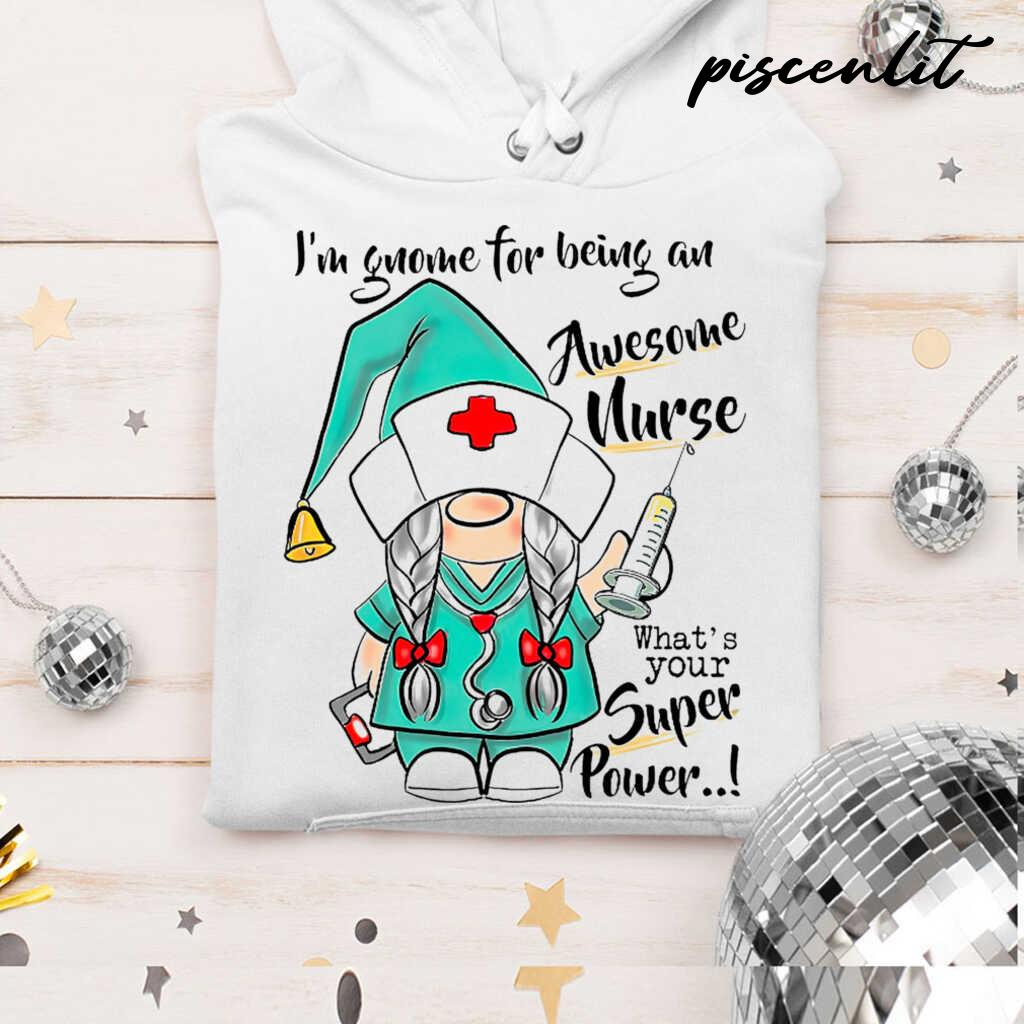 I'm Gnome For Being An Awesome Nurse Life What's Your Superpower Tshirts White - from piscenlit.com 4