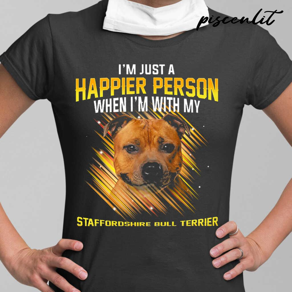 I'm Just A Happier Person When I'm With My Staffordshire Bull Terrier Tshirts Black - from piscenlit.com 2