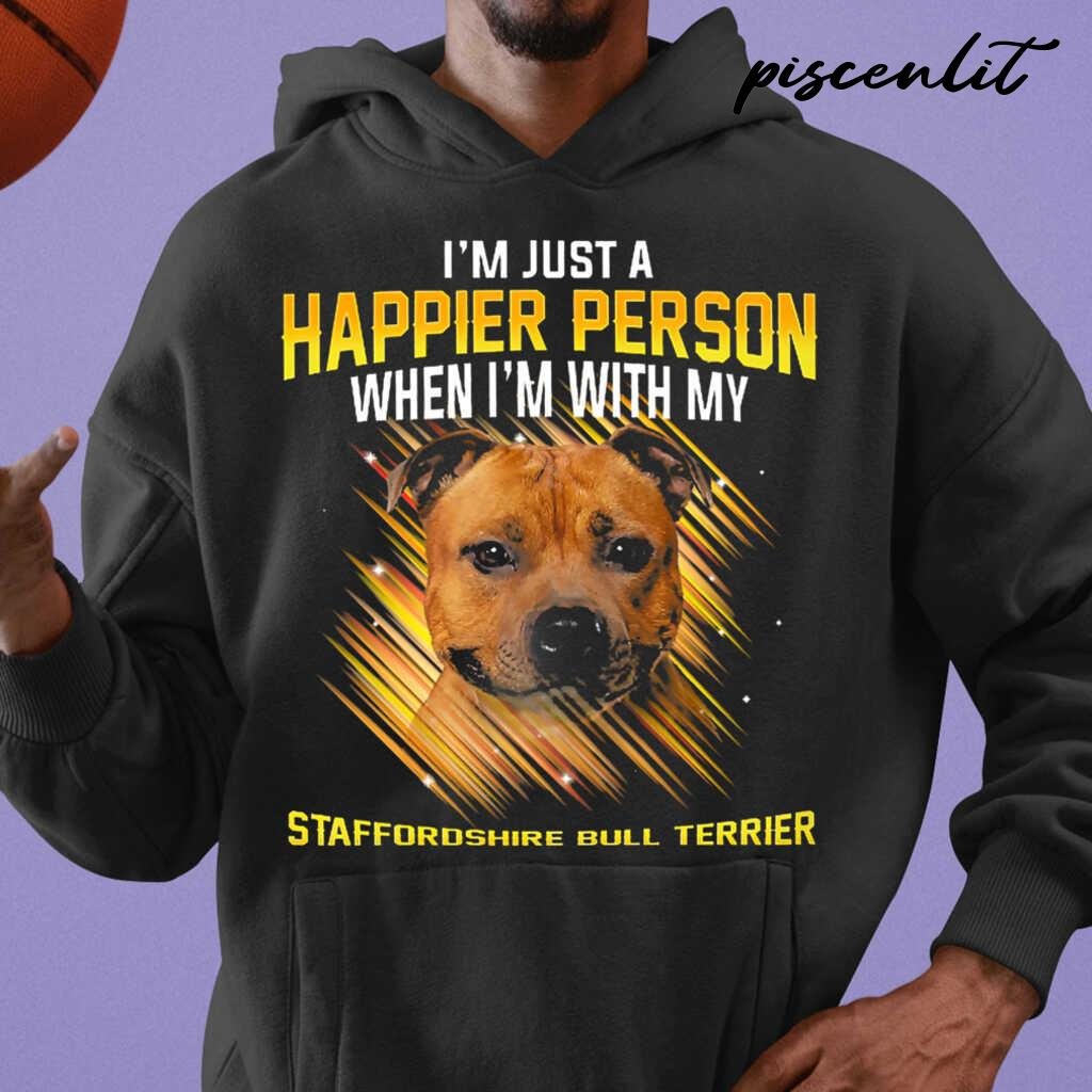 I'm Just A Happier Person When I'm With My Staffordshire Bull Terrier Tshirts Black - from piscenlit.com 3
