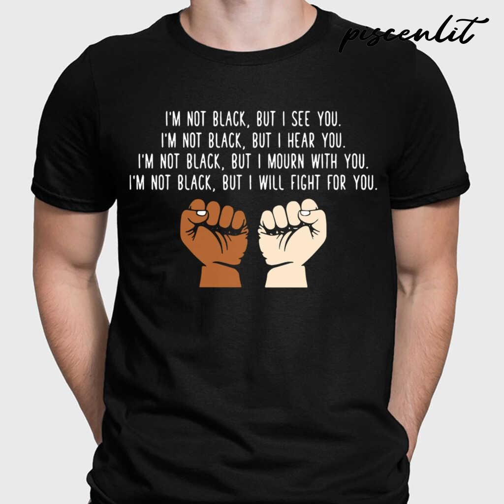 I'm Not Black But I See I'm Not Black But I Hear You Tshirts Black - from piscenlit.com 1