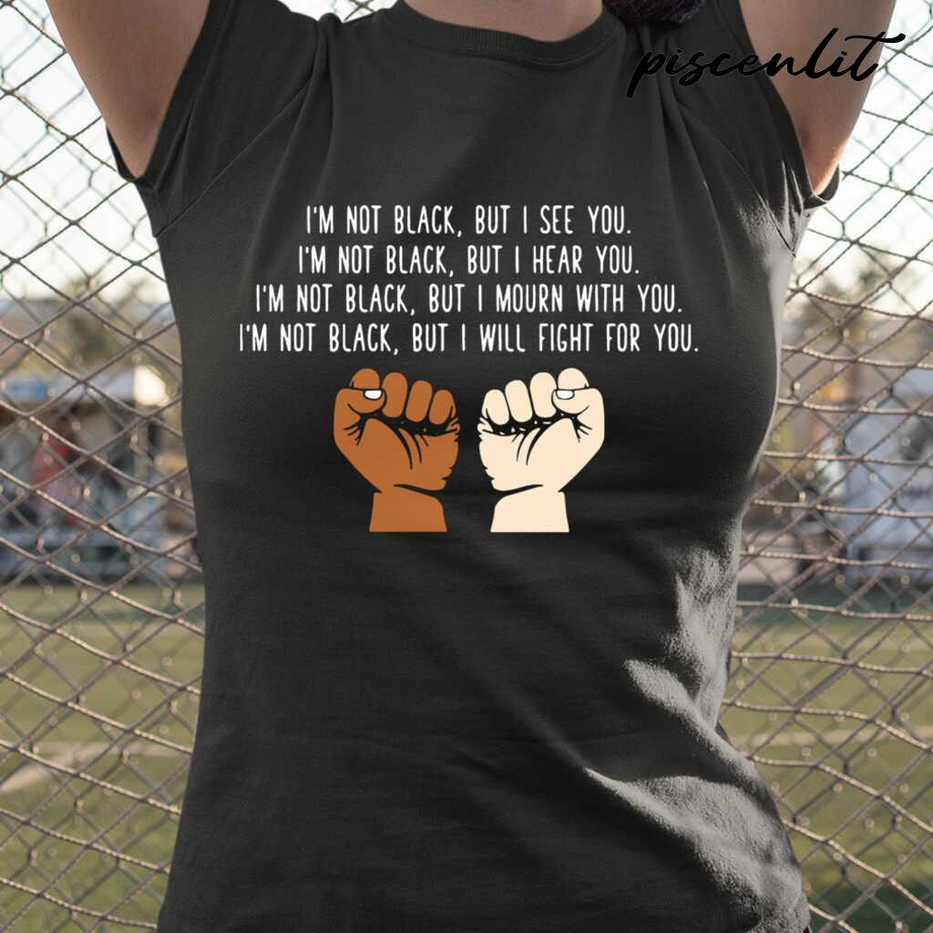 I'm Not Black But I See I'm Not Black But I Hear You Tshirts Black - from piscenlit.com 2