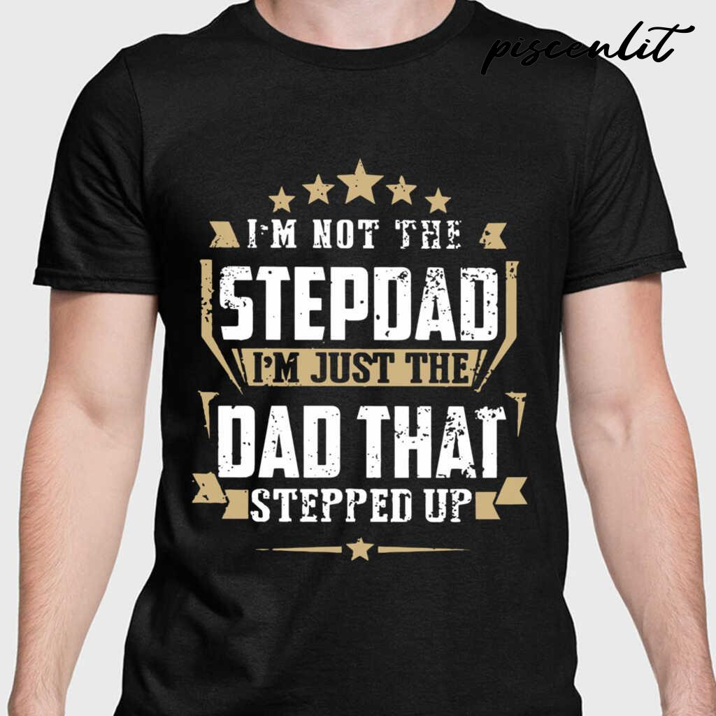 I'm Not The Stepdad I'm Just The Dad That Stepped Up Classic Tshirts Black - from piscenlit.com 1