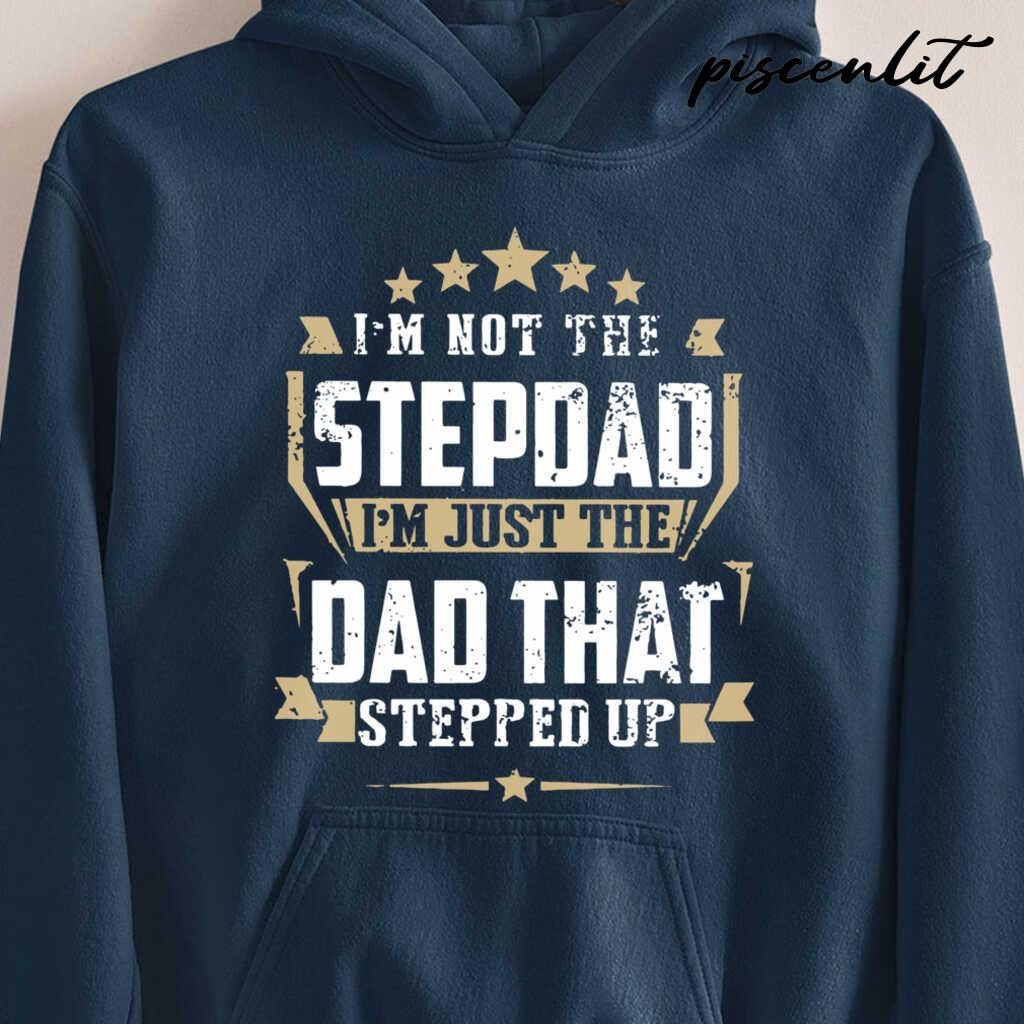 I'm Not The Stepdad I'm Just The Dad That Stepped Up Classic Tshirts Black - from piscenlit.com 4