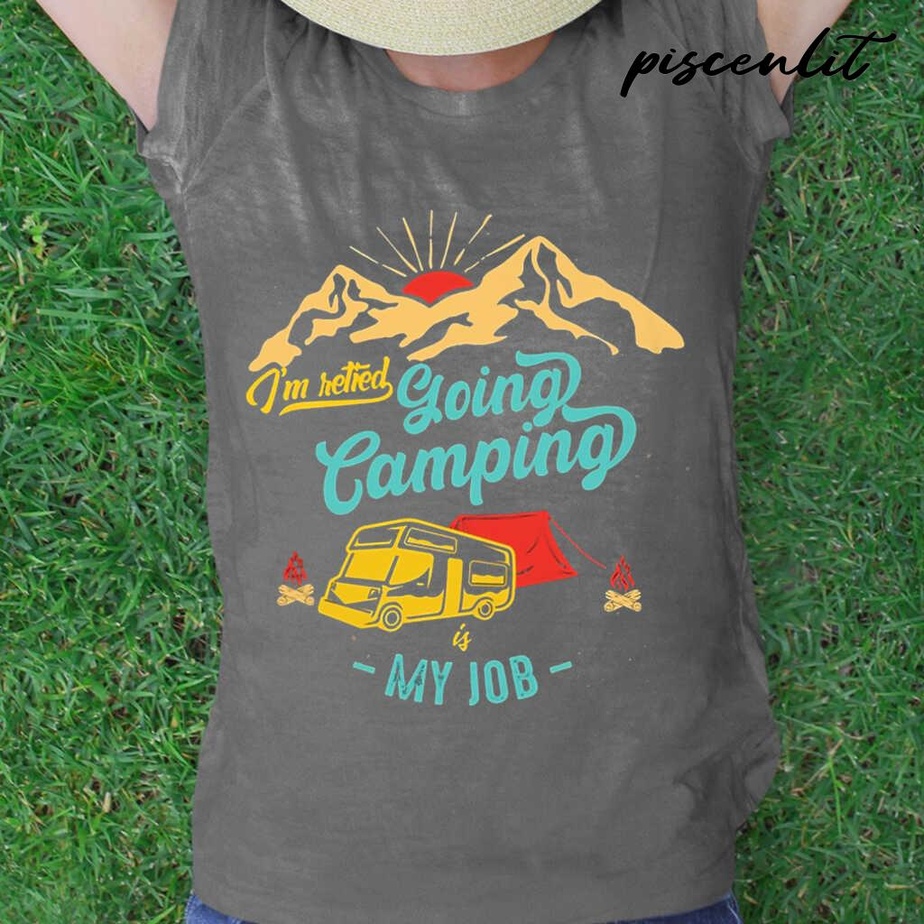 I'm Retired Going Camping Is My Job Vintage Tshirts Black - from piscenlit.com 2