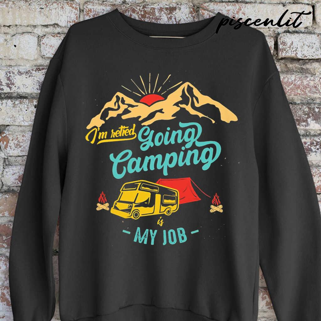 I'm Retired Going Camping Is My Job Vintage Tshirts Black - from piscenlit.com 3