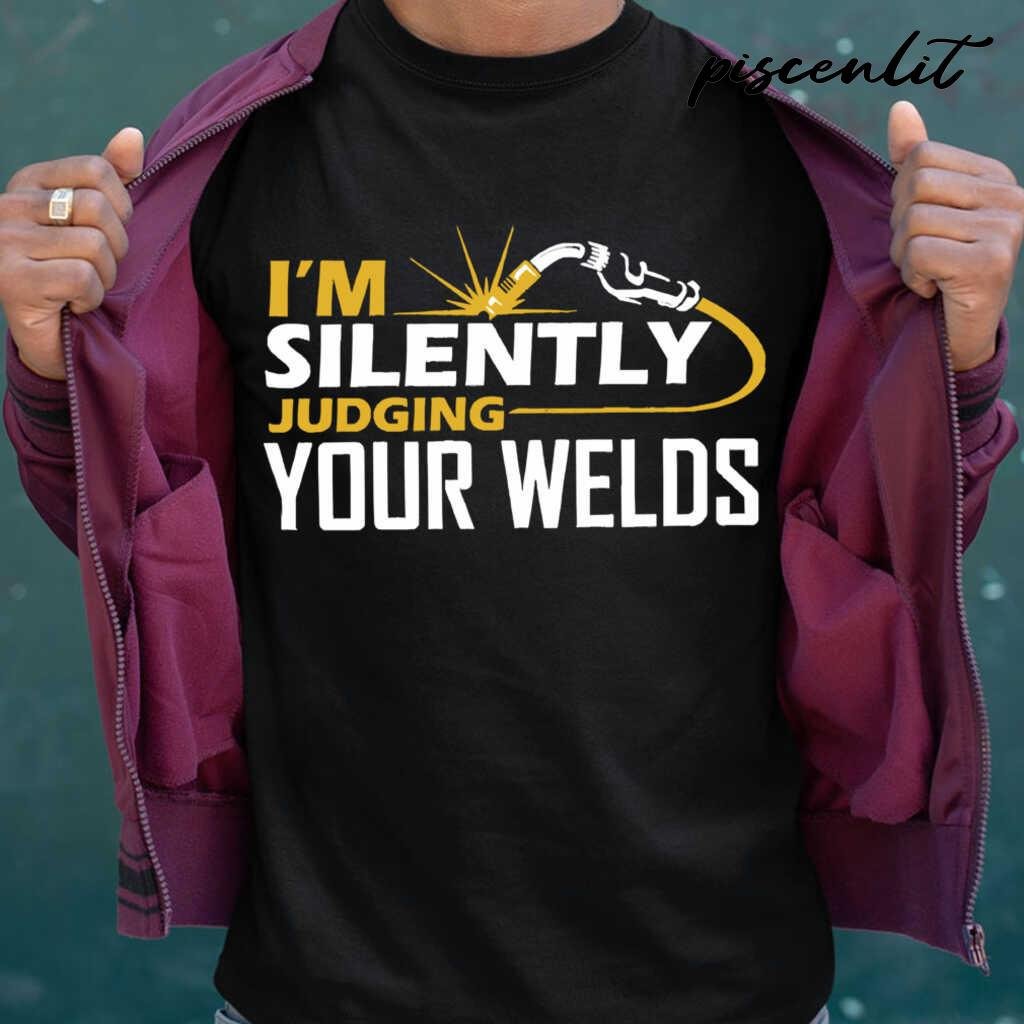 I'm Silently Judging Your Welds Welders Gift Tshirts Black - from piscenlit.com 1