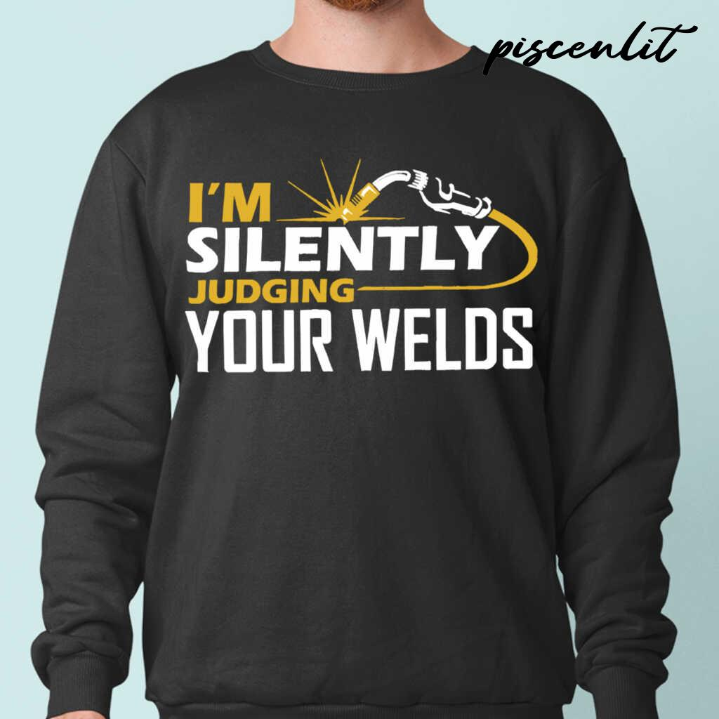 I'm Silently Judging Your Welds Welders Gift Tshirts Black - from piscenlit.com 4