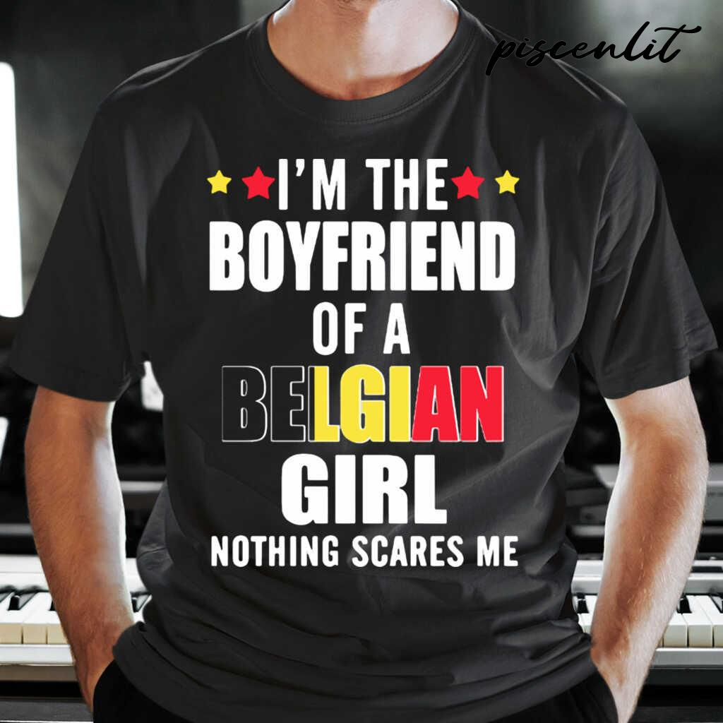 I'm The Boyfriend Of A Belgian Girl Nothing Scares Me Tshirts Black - from piscenlit.com 1