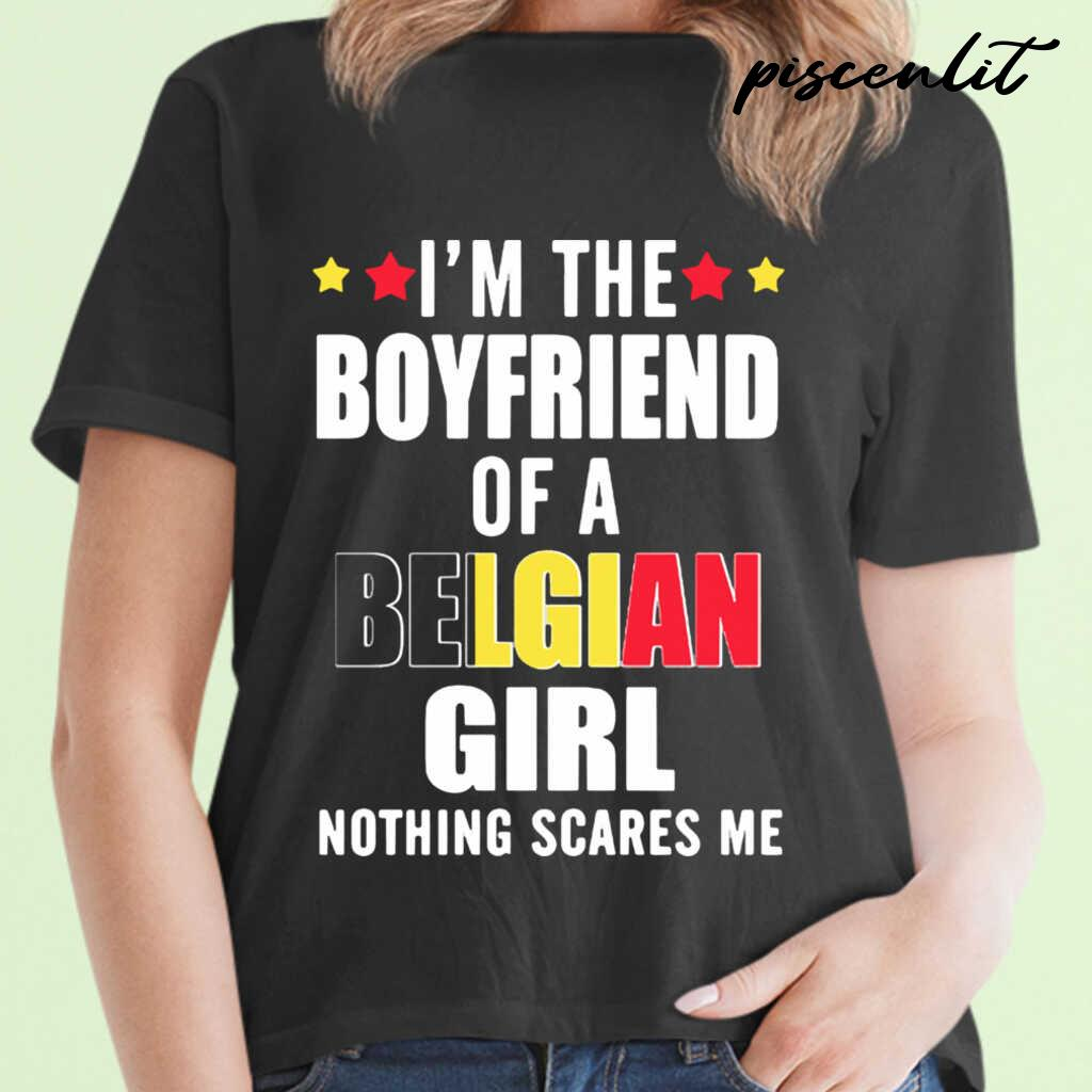 I'm The Boyfriend Of A Belgian Girl Nothing Scares Me Tshirts Black - from piscenlit.com 2