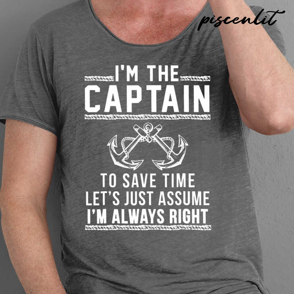 I'm The Captain Of The Boat To Save Time Let's Just Assume I'm Always Right Tshirts Black - from piscenlit.com 1