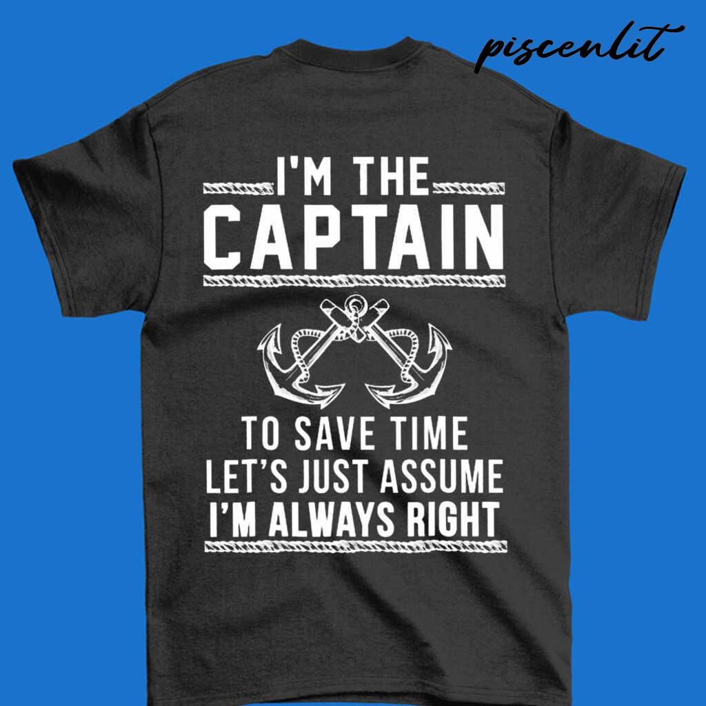 I'm The Captain Of The Boat To Save Time Let's Just Assume I'm Always Right Tshirts Black - from piscenlit.com 3
