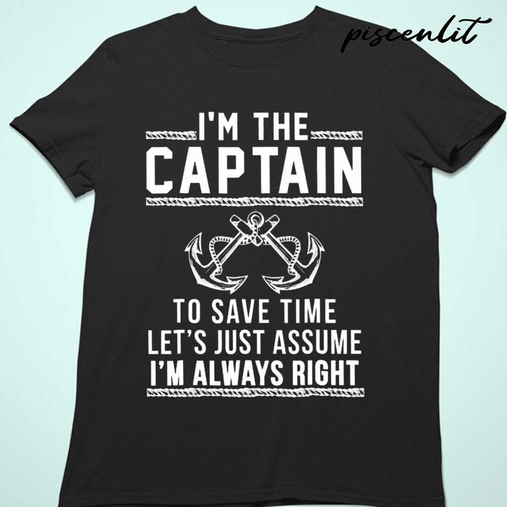I'm The Captain Of The Boat To Save Time Let's Just Assume I'm Always Right Tshirts Black - from piscenlit.com 4