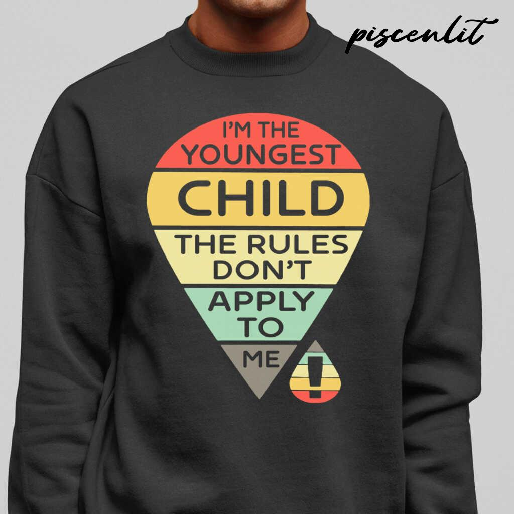 I'm The Youngest Child The Rules Don't Apply To Me Tshirts Black - from piscenlit.com 1