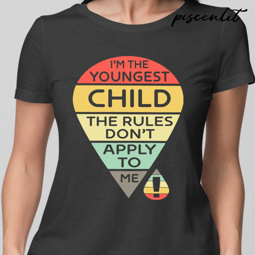 I'm The Youngest Child The Rules Don't Apply To Me Tshirts Black - from piscenlit.com 2