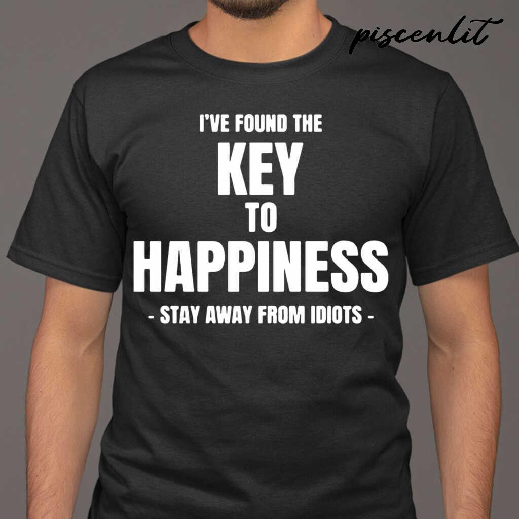I've Found The Key Of Happiness Stay Away Of Idiots Tshirts Black - from piscenlit.com 1