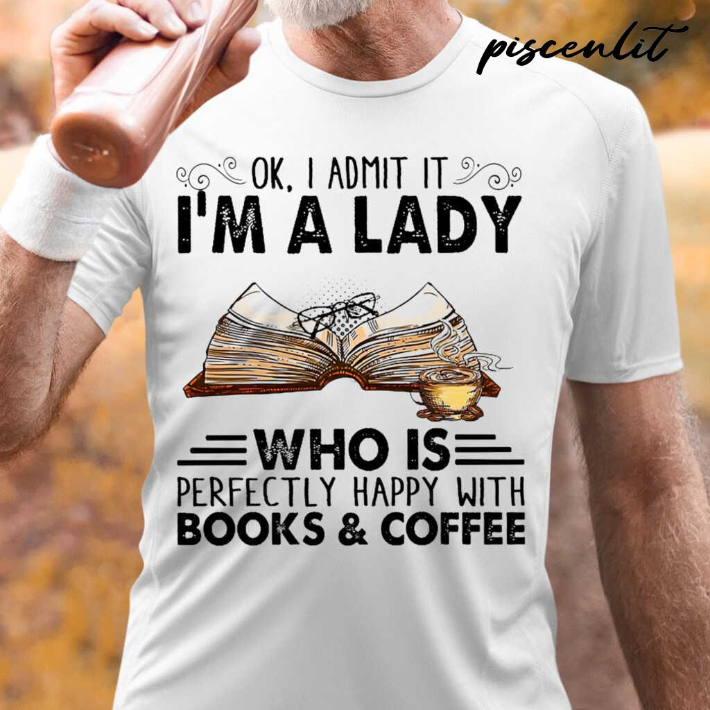 I Admit It I'm A Lady Who Is Perfectly Happy With Books And Coffee Tshirts White