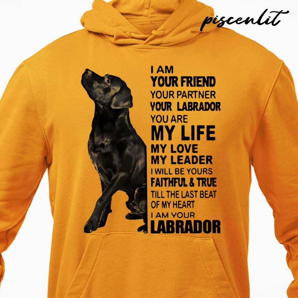 I Am Your Friend Your Partner Your Labrador You Are My Life My Love My Leader Tshirts White - from piscenlit.com 4