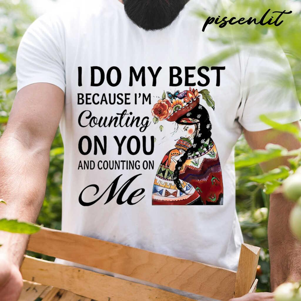 I Do My Best Because I'm Counting On You ANd Counting On Me Tshirts White - from sugarandcotton.info 1