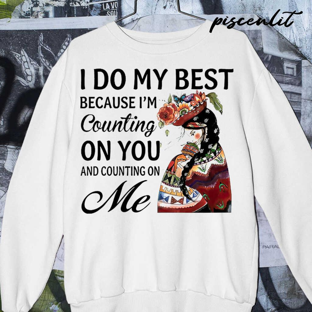 I Do My Best Because I'm Counting On You ANd Counting On Me Tshirts White - from sugarandcotton.info 4