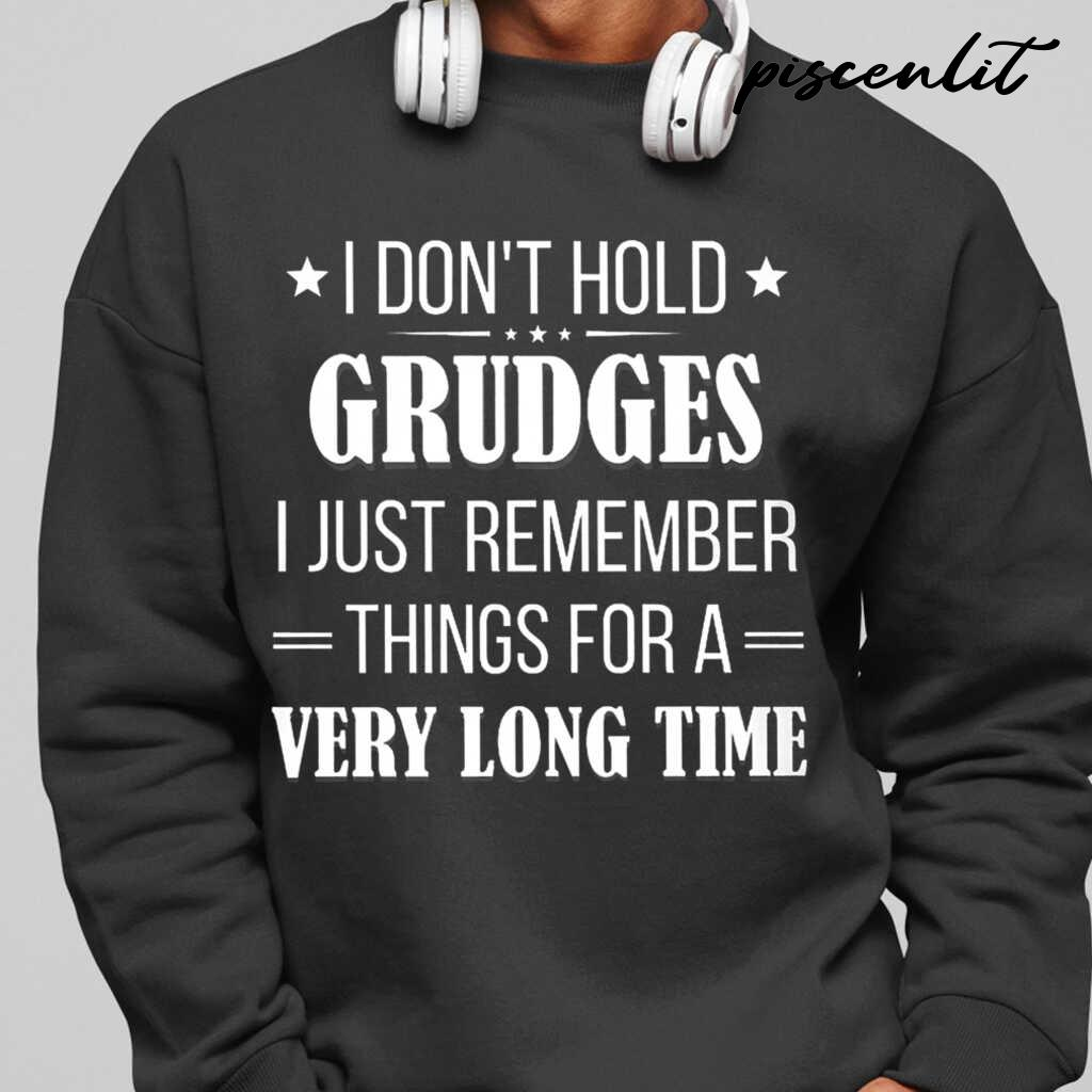 I Don't Hold Grudges I Just Remember Things For A Very Long Time Funny Tshirts Black - from piscenlit.com 1