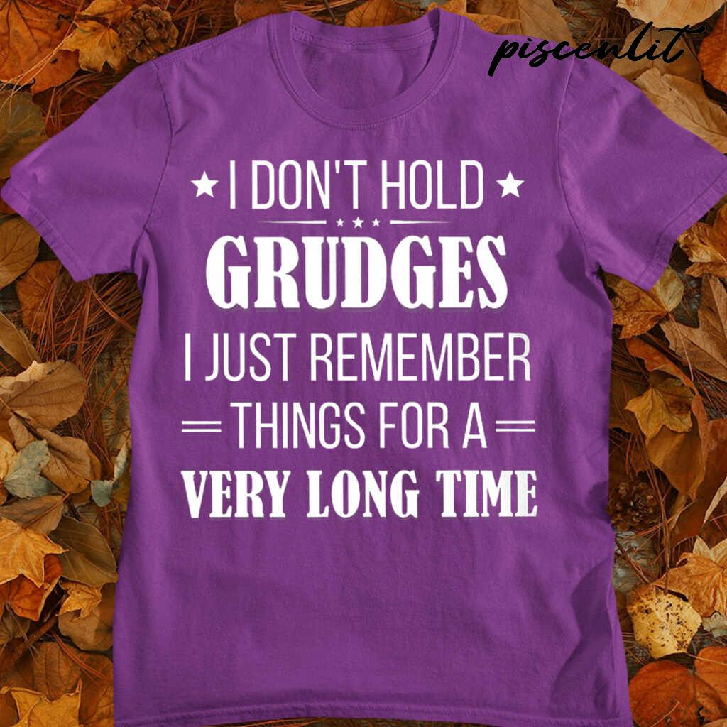 I Don't Hold Grudges I Just Remember Things For A Very Long Time Funny Tshirts Black - from piscenlit.com 4