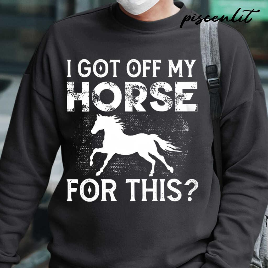 I Got Off My Horse For This Tshirts Black - from piscenlit.com 1