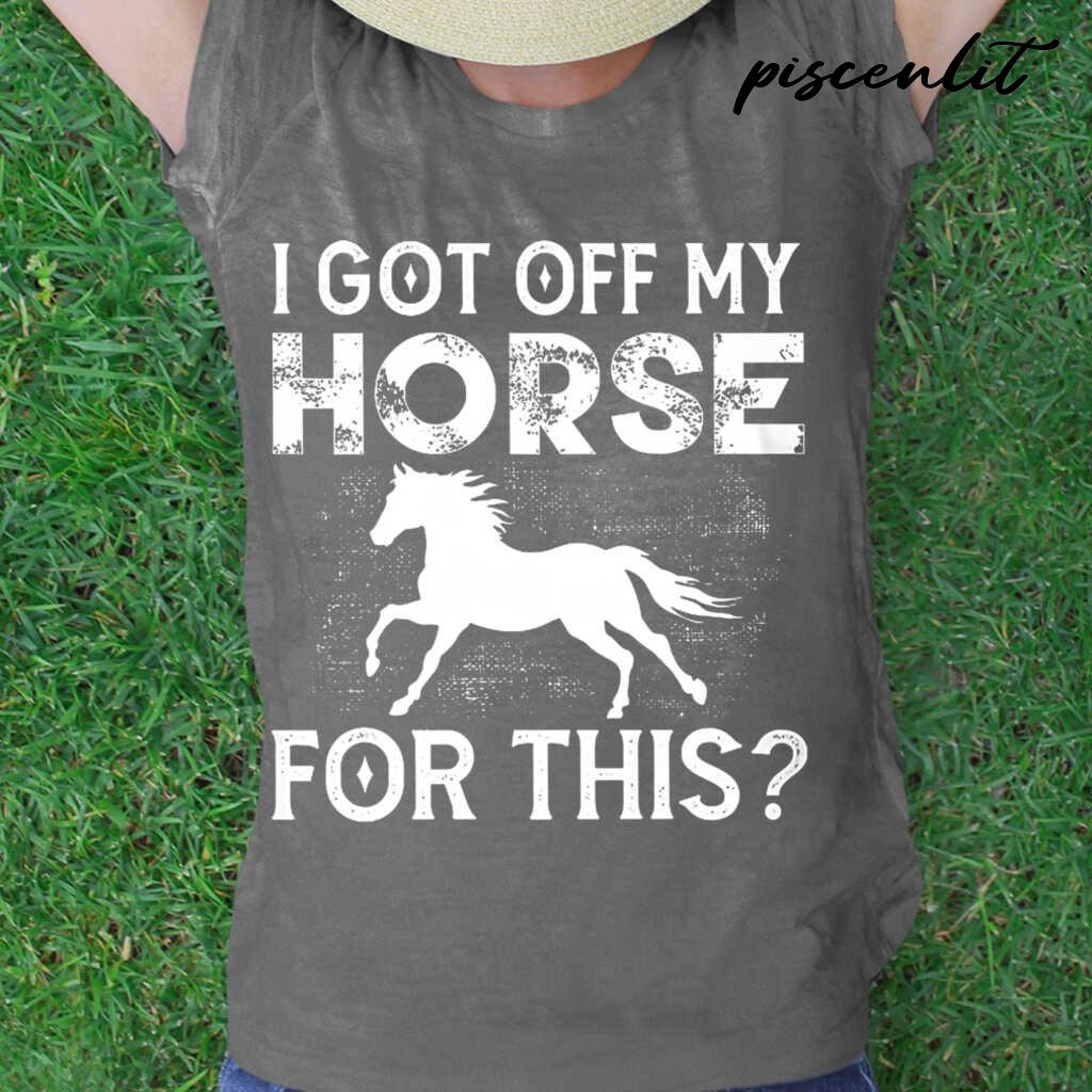 I Got Off My Horse For This Tshirts Black - from piscenlit.com 2