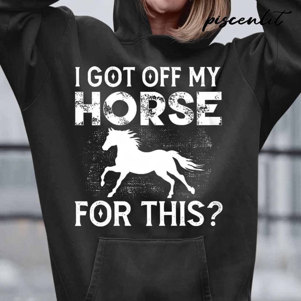 I Got Off My Horse For This Tshirts Black - from piscenlit.com 3