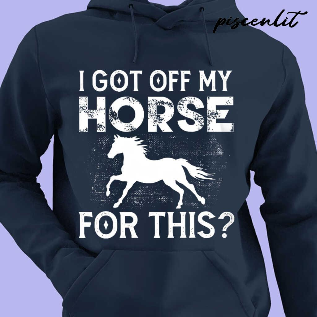 I Got Off My Horse For This Tshirts Black - from piscenlit.com 4