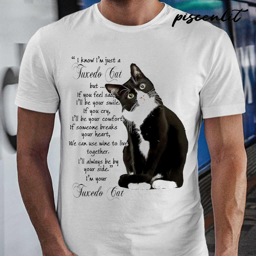 I Know I'm Just A Tuxedo Cat I'll Always Be By Your Side Tshirts White - from piscenlit.com 1