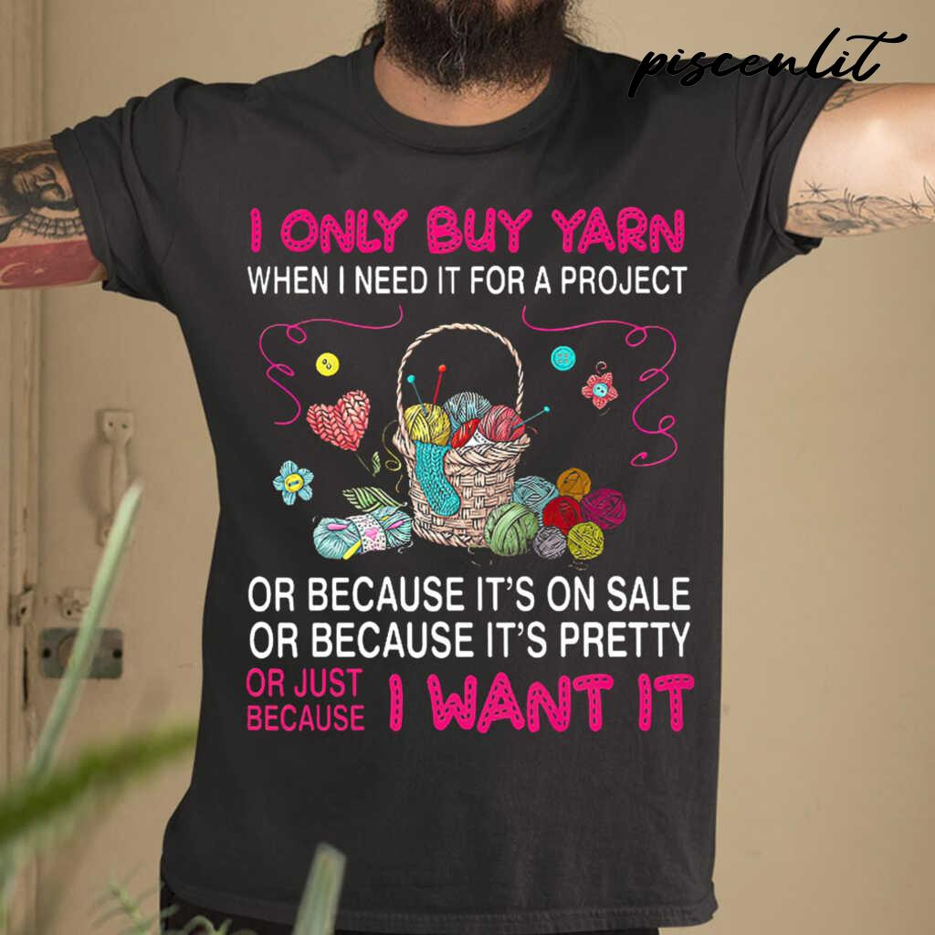 I Only Buy Yarn Because I Want It Tshirts Black - from piscenlit.com 1