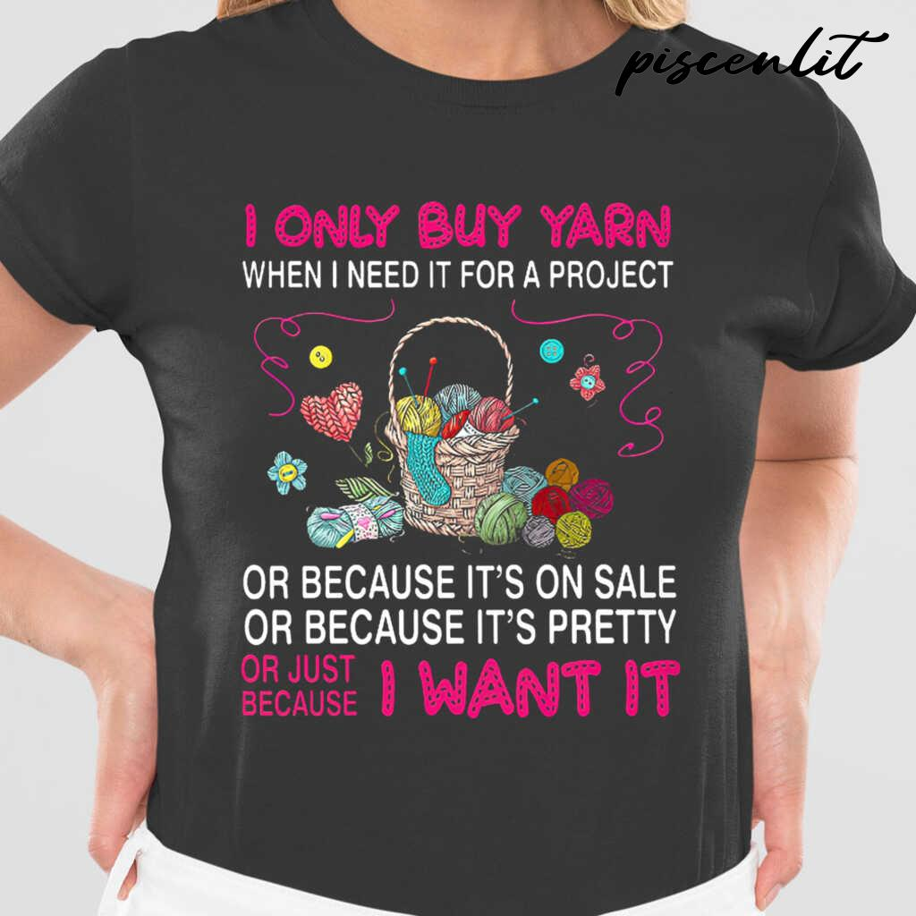I Only Buy Yarn Because I Want It Tshirts Black - from piscenlit.com 2