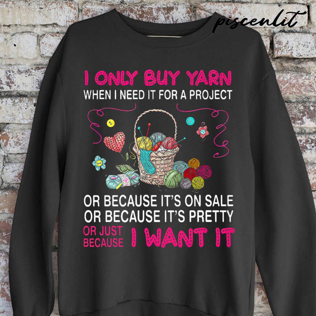 I Only Buy Yarn Because I Want It Tshirts Black - from piscenlit.com 3