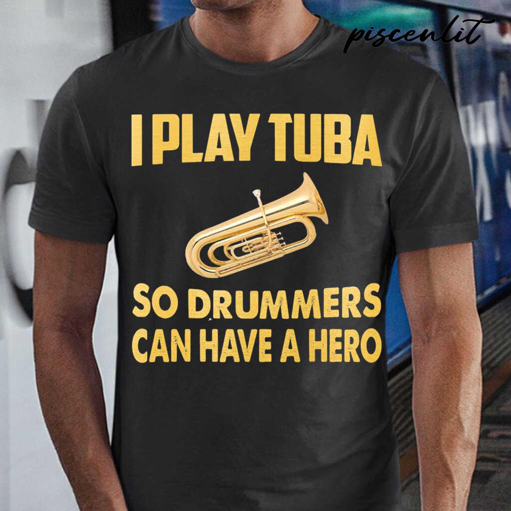 I Play Tuba So Drummers Can Have A Hero Tshirts Black - from piscenlit.com 1