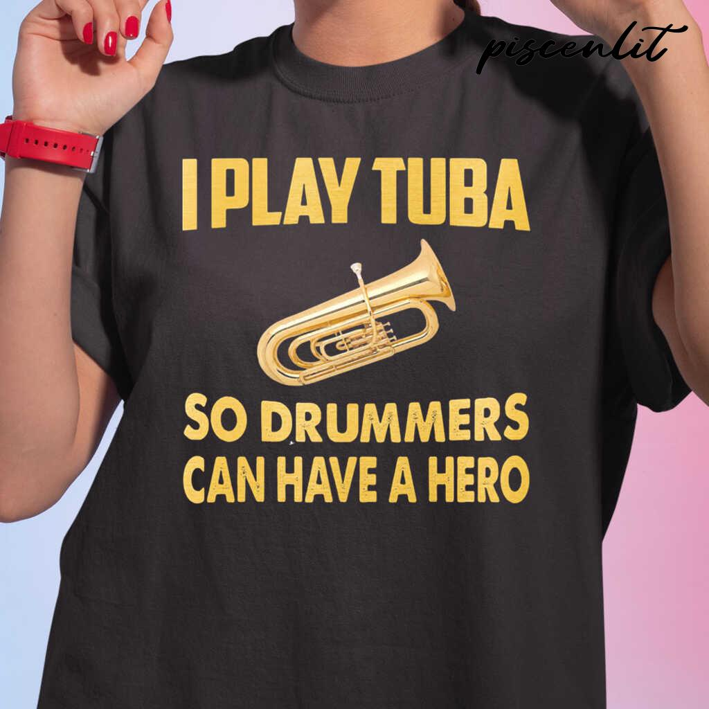 I Play Tuba So Drummers Can Have A Hero Tshirts Black - from piscenlit.com 2