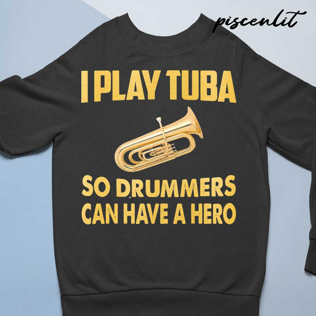 I Play Tuba So Drummers Can Have A Hero Tshirts Black - from piscenlit.com 3