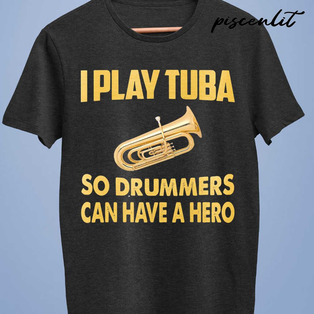 I Play Tuba So Drummers Can Have A Hero Tshirts Black - from piscenlit.com 4