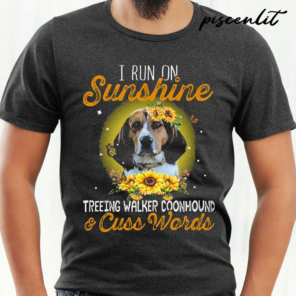 I Run On Sunshine Treeing Walker Coonhound And Cuss Words Tshirts Black - from piscenlit.com 1