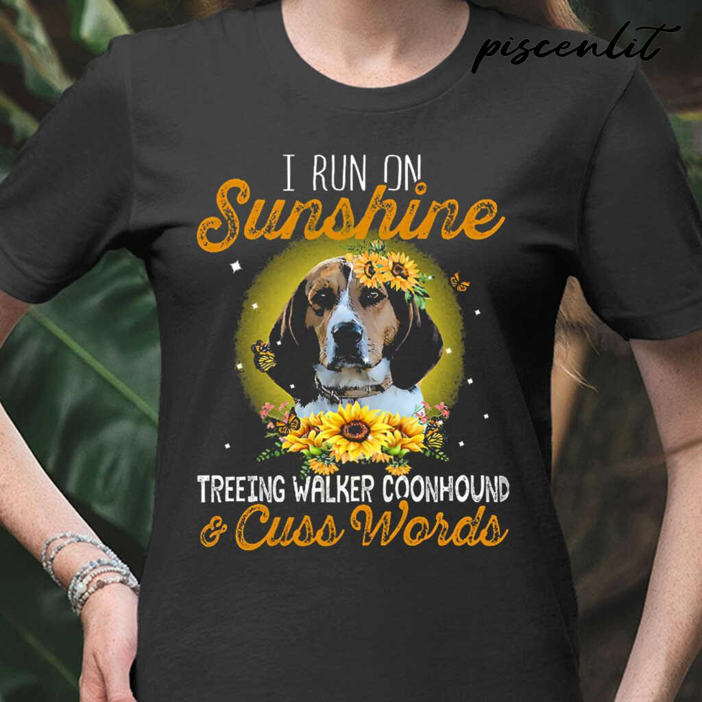I Run On Sunshine Treeing Walker Coonhound And Cuss Words Tshirts Black - from piscenlit.com 2