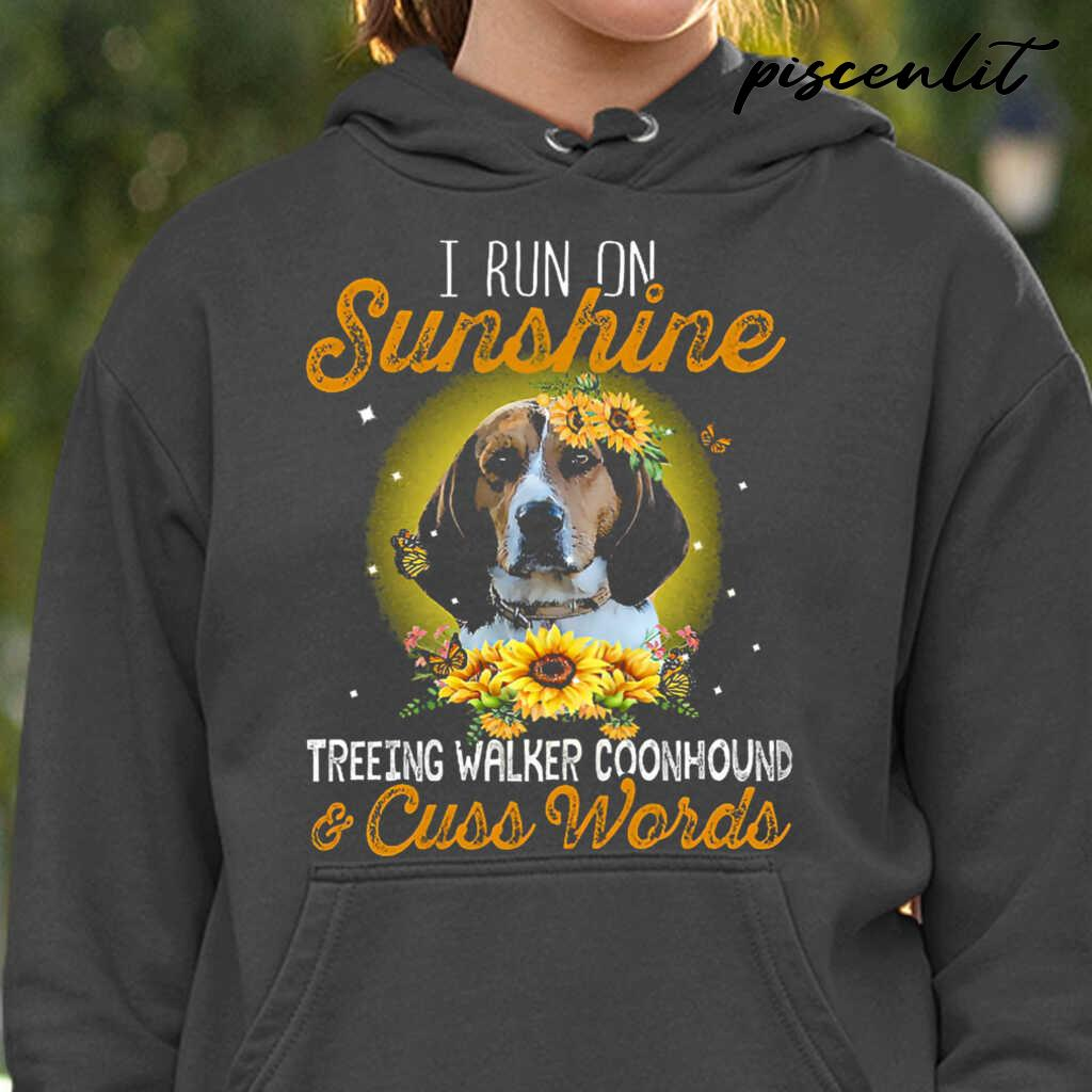 I Run On Sunshine Treeing Walker Coonhound And Cuss Words Tshirts Black - from piscenlit.com 3
