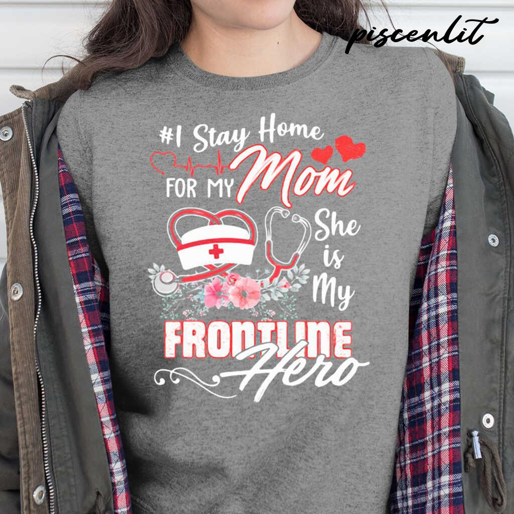 I Stay Home For My Mom She Is My Frontline Hero Nurse Tshirts Black - from piscenlit.com 2