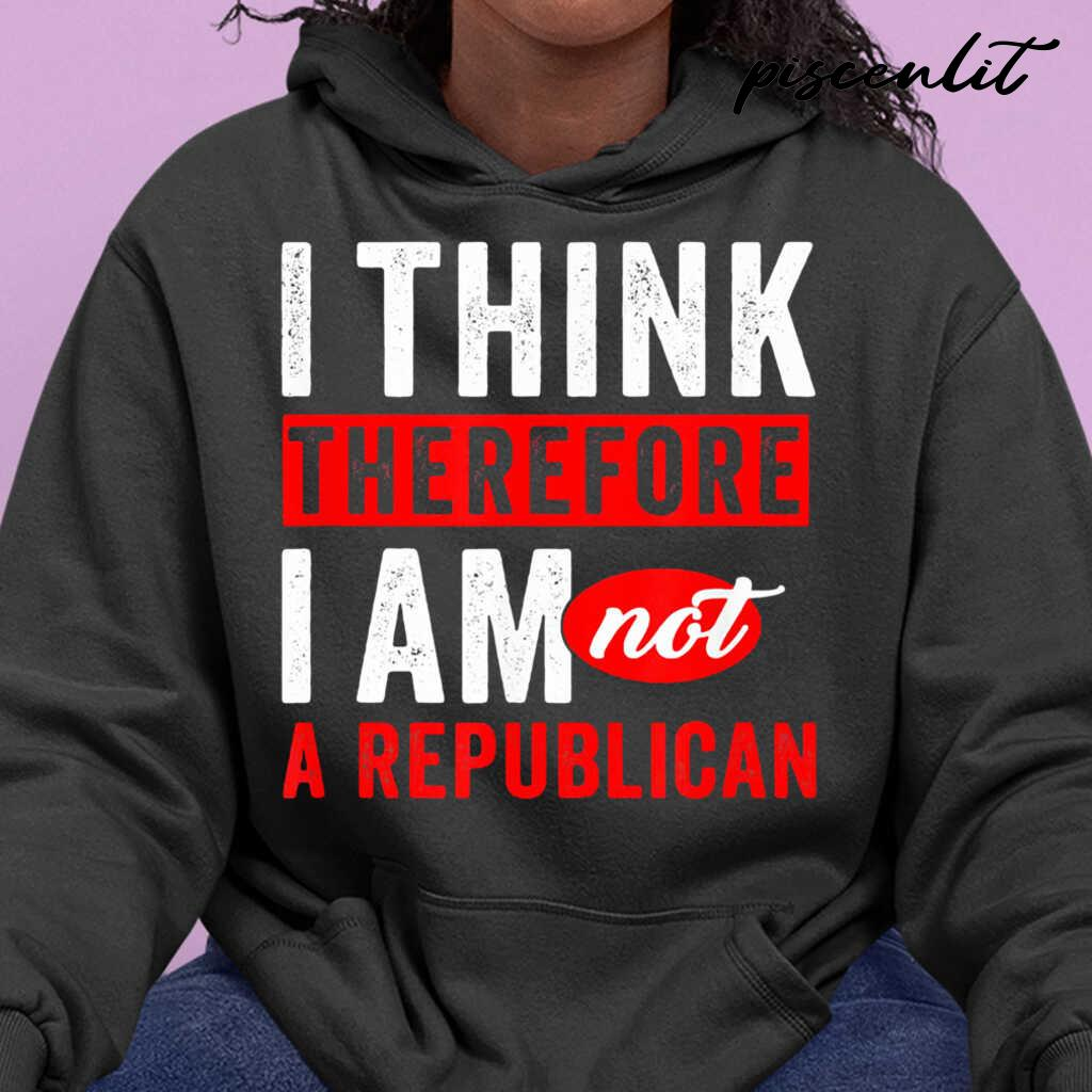 I Think Therefore I Am Not A Republican Tshirts Black - from piscenlit.com 3