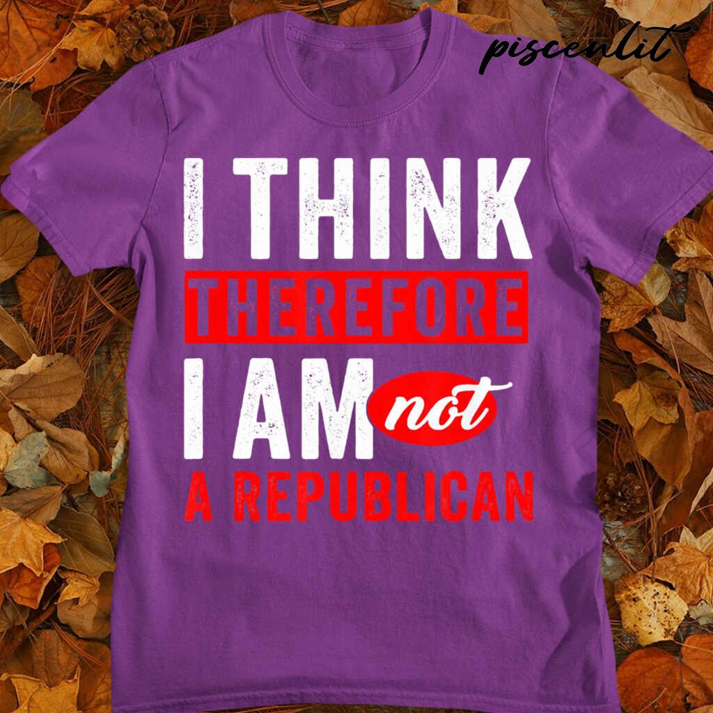 I Think Therefore I Am Not A Republican Tshirts Black - from piscenlit.com 4