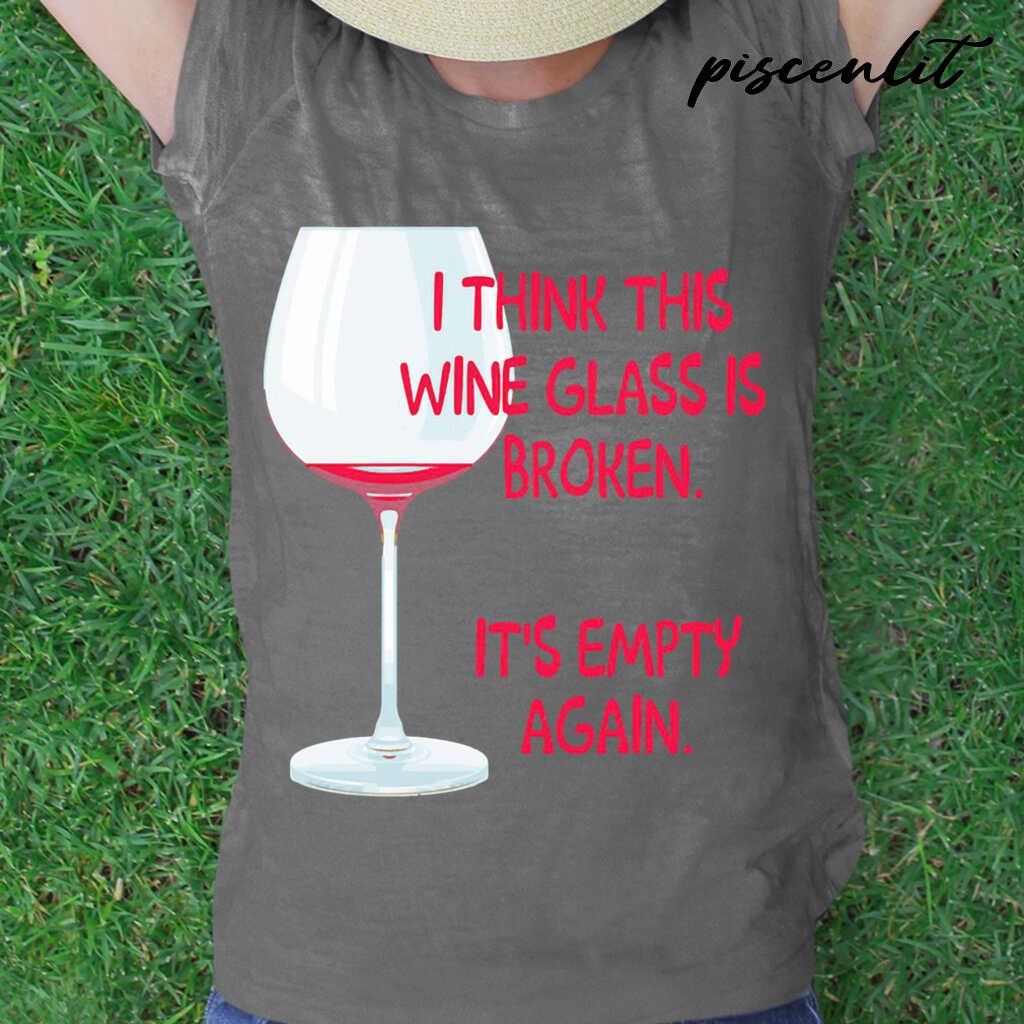 I Think This Wine Glass Is Broken It's Empty Again Tshirts Black - from piscenlit.com 2