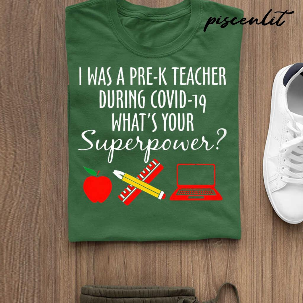 I Was A Pre-K Teacher During Covid 19 Whats Your Superpower Tshirts Black - from piscenlit.com 3