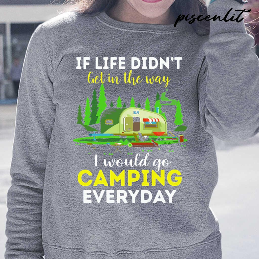 If Life Didn't Get In The Way I Would Go Camping Every Day Tshirts Black - from piscenlit.com 3